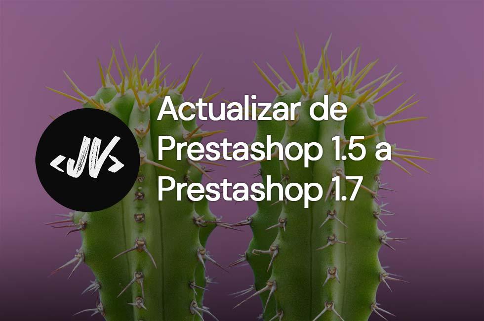 Actualizar de Prestashop 1.5 a Prestashop 1.7