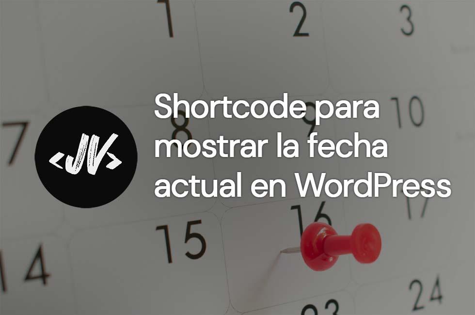 Shortcode para mostrar la fecha actual en WordPress